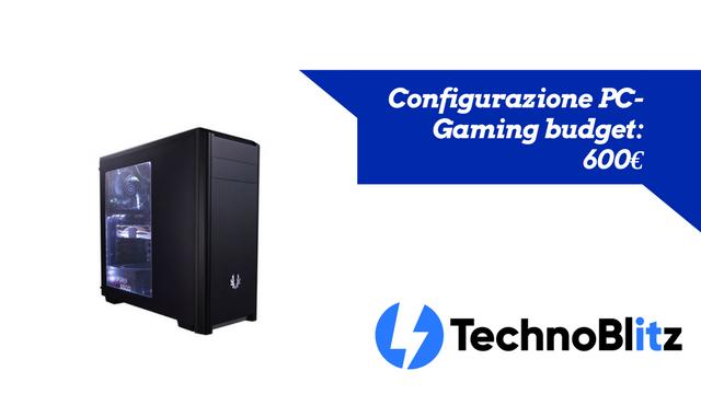 Configurazione Gaming budget 600€